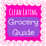 Eating Clean Grocery List – Grocery Store Guide