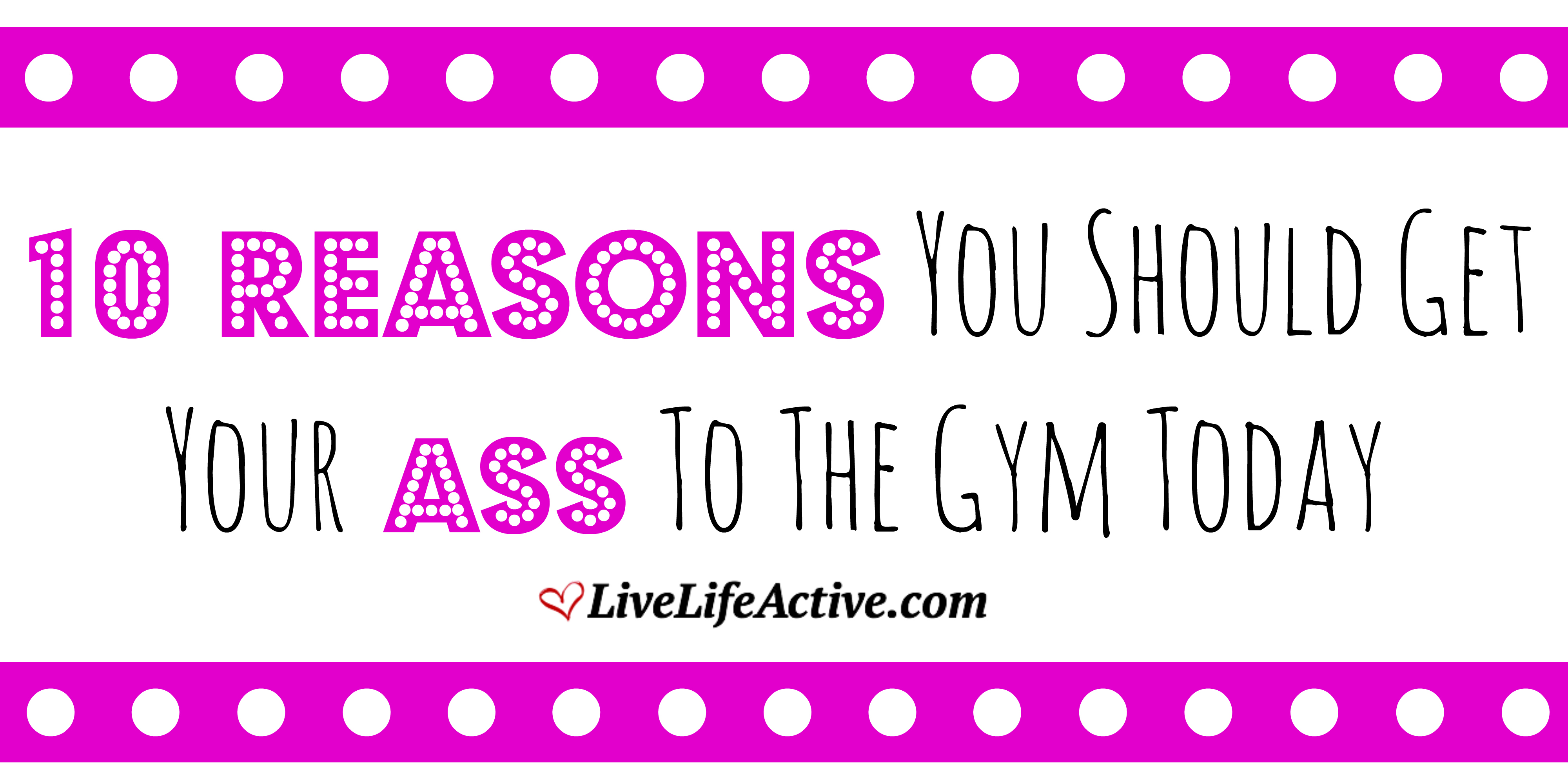 10 Reasons Why You Should Get Your Ass To The Gym Today