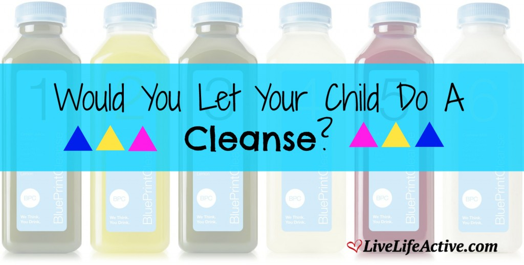 Would You Let Your Child Do A Cleanse