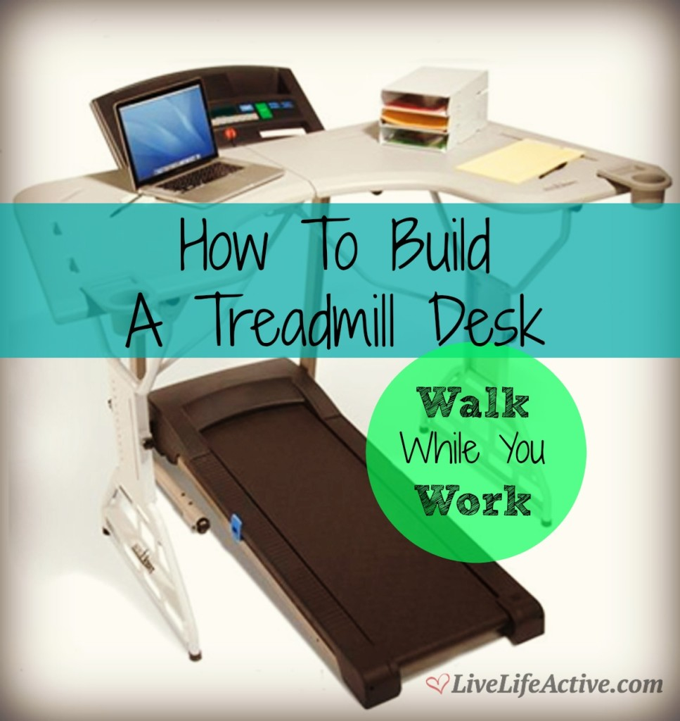 how to build a treadmill desk - live life active fitness blog