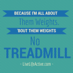 All About Them Weights, 'Bout Them Weights, No Treadmill!