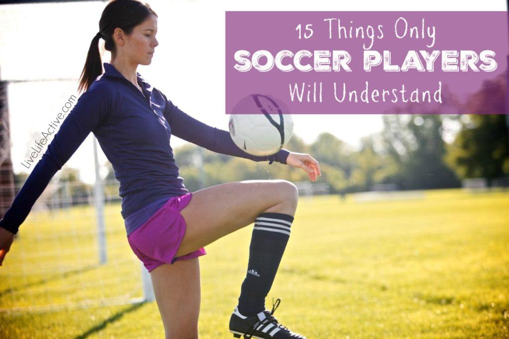 15-things-only-soccer-players-will-understand