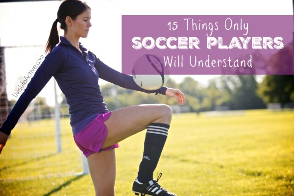 15 Things Only Soccer Players Will Understand