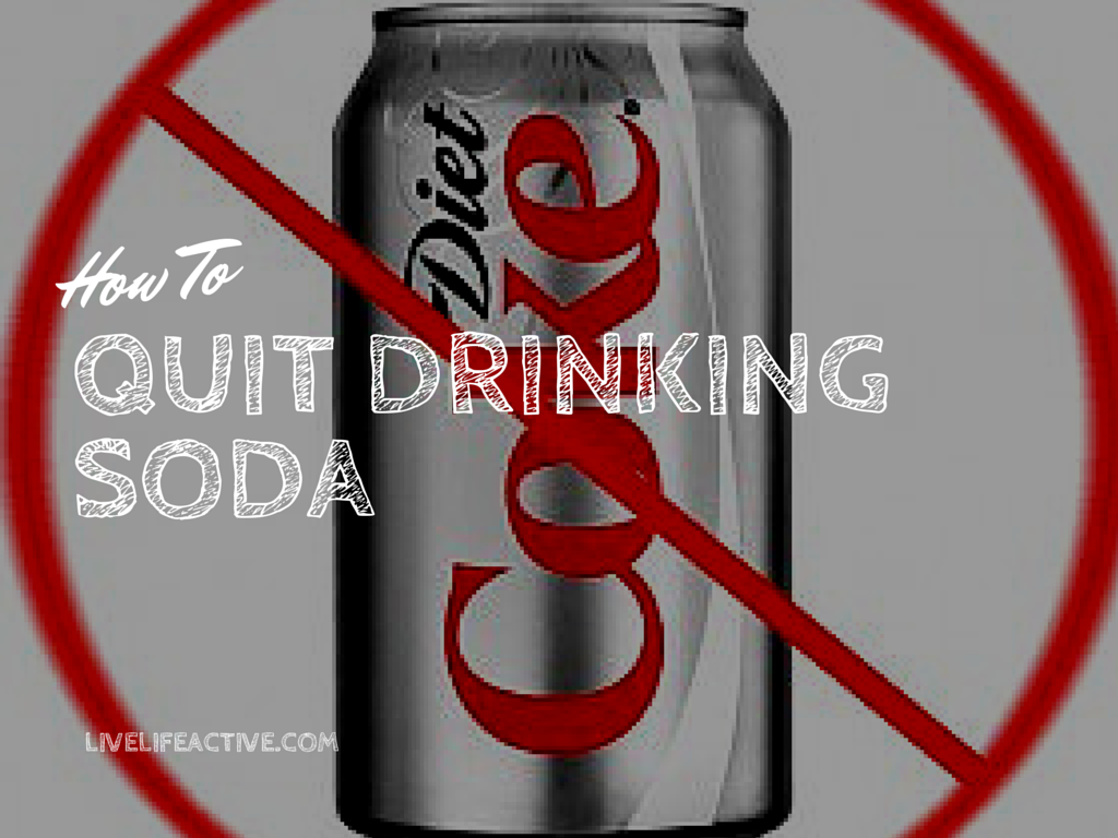 How To Stop Drinking Soda - Live Life Active Fitness Blog
